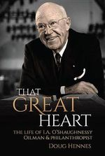 That Great Heart : The Life of I. A. O'Shaughnessy, Oilman & Philanthropist - Doug Hennes
