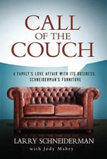 Call of the Couch : A Family's Love Affair with Its Business. Schneiderman's Furniture - Larry Schneiderman