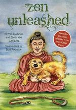 Zen Unleashed : Everyday Buddhist Wisdom from Man's Best Friend - Tim Macejak