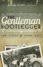 The Gentleman Bootlegger : The Story of Frank GATT - Jewelli Delay