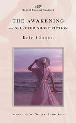 The Awakening and Selected Short Fiction - Kate Chopin