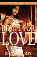 Recipe for Love : Zane Presents - Shamara Ray