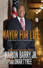 Mayor for Life : The Incredible Story of Marion Barry, Jr. - Marion Barry