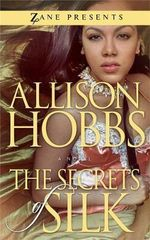 The Secrets of Silk : Zane Presents - Allison Hobbs