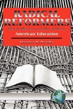 Radical Reformers : The Influences of the Left in American Education - Maurice R. Berube