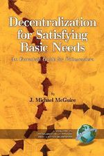 Decentralization for Satisfying Basic Needs : An Economic Guide for Policymakers - J. Michael McGuire