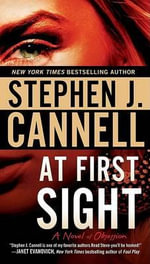 At First Sight : A Novel of Obsession - Stephen J. Cannell