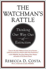 The Watchman's Rattle : Thinking Our Way Out of Extinction - Rebecca D. Costa