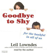 Goodbye to Shy - for the Bashful in All of Us :  For the Bashful in All of Us - Leil Lowndes
