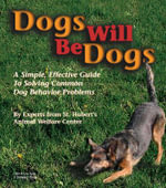 Dogs Will be Dogs : A Simple, Effective Guide to Solving Common Dog Behaviour Problems - St. Hubert's Animal Welfare Centre