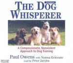 The Dog Whisperer : A Compassionate, Nonviolent Approach to Dog Training - Paul Owens