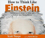 How to Think Like Einstein : Simple Ways to Break the Rules and Discover Your Hidden Genius - Scott Thorpe