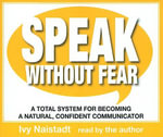 Speak Without Fear : A Total System for Becoming a Natural, Confident Communicator - Ivy Naistadt