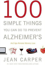 100 Simple Things You Can Do to Prevent Alzheimer's : And Age-Related Memory Loss - Jean Carper