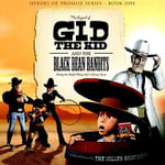 The Legend of Gid the Kid and the Black Bean Bandits : Heroes of Promise - Christopher Miller