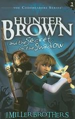 Hunter Brown and the Secret of the Shadow : Codebearers - Christopher Miller