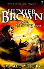 Hunter Brown and the Consuming Fire : Codebearers - Miller Brothers