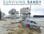 Surving Sandy : Long Beach Island and the Greatest Storm of the Jersey Shore - Scott Mazzella
