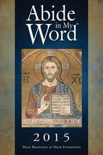 Abide in My Word 2015 : Mass Readings at Your Fingertips