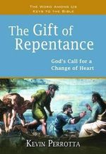The Gift of Repentance : God's Call for a Change of Heart - MR Kevin Perrotta