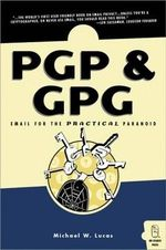 PGP and GPG : Email for the Practical Paranoid - Michael W. Lucas
