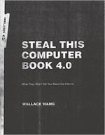 Steal This Computer Book 4.0 : What They Won't Tell You About the Internet - Wallace Wang