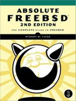 Absolute FreeBSD : The Complete Guide to FreeBSD - Michael W. Lucas