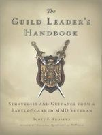 The Guild Leader's Handbook : Strategies and Guidance from a Battle-Scarred MMO Veteran - Scott Andrews