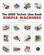 The LEGO Technic Idea Book : Simple Machines: Gears - Isogawa Yoshihito