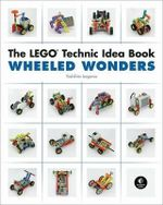 The LEGO Technic Idea Book : Wheeled Wonders: Vehicles - Isogawa Yoshihito