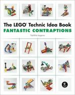The LEGO Technic Idea Book: Fantastic Contraptions : Walkers - Isogawa Yoshihito