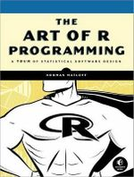 The Art of R Programming : A Tour of Statistical Software Design - Norman Matloff