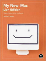 My New Mac, Lion Edition : Simple Projects to Get Your Started - Wallace Wang