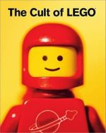 The Cult of LEGO : NO STARCH PRESS - John Baichtal