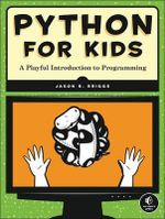 Python for Kids : A Playful Introduction to Programming - Jason R. Briggs