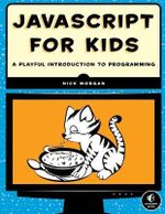 JavaScript for Kids : A Playful Introduction to Programming - Nick Morgan