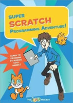 Super Scratch Programming Adventure! : Learn to Program by Making Cool Games - The LEAD Project