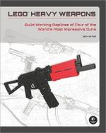 Lego Heavy Weapons : Build Working Replicas of Four of the World's Most Impressive Guns - Jack Streat