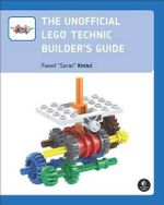 The Unofficial LEGO Technic Builder's Guide - Pawel 'sariel' Kmiec