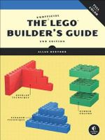 The Unofficial LEGO Builder's Guide : Revised and Now in Full Color - Allan Bedford
