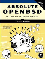 Absolute OpenBSD : UNIX for the Practical Paranoid - Michael W. Lucas