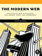 The Modern Web : Multi-device Web Development with HTML5, CSS3, and Javascript - Peter Gasston