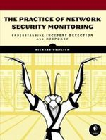 The Practice of Network Security Monitoring : Understanding Incident Detection and Response - Richard Bejtlich