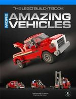 The Lego Build-It Book More Amazing Vehicles : Volume 2 - Nathanael Kuipers