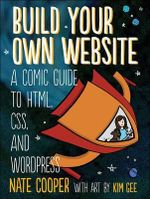 Build Your Own Website Adventure! : a Comic Tale of HTML, CSS, Dragons, and Blogs - Nate Cooper