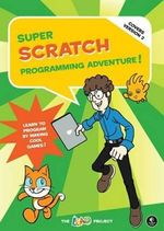 Super Scratch Programming Adventure!: Covers Version 2 : Learn to Program by Making Cool Games - The LEAD Project