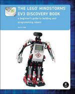 The LEGO Mindstorms EV3 Discovery Book : A Beginner's Guide to Building and Programming Robots - Laurens Valk
