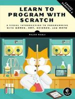 Learn to Program with Scratch : A Visual Introduction to Programming with Art, Science, Math and Games - Majed Marji