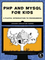 PHP and mySQL for Kids : A Playful Introduction to Programming - Johann-Christian Hanke