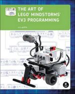 The Art of LEGO Mindstorms EV3 Programming - Terry Griffin